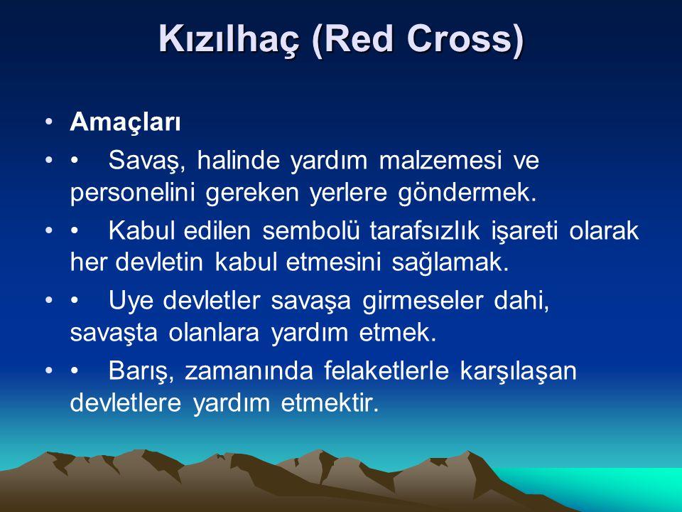 Kızılhaç (Red Cross) Amaçları Savaş, halinde yardım malzemesi ve personelini gereken yerlere göndermek. Kabul edilen sembolü tarafsızlık işareti olara