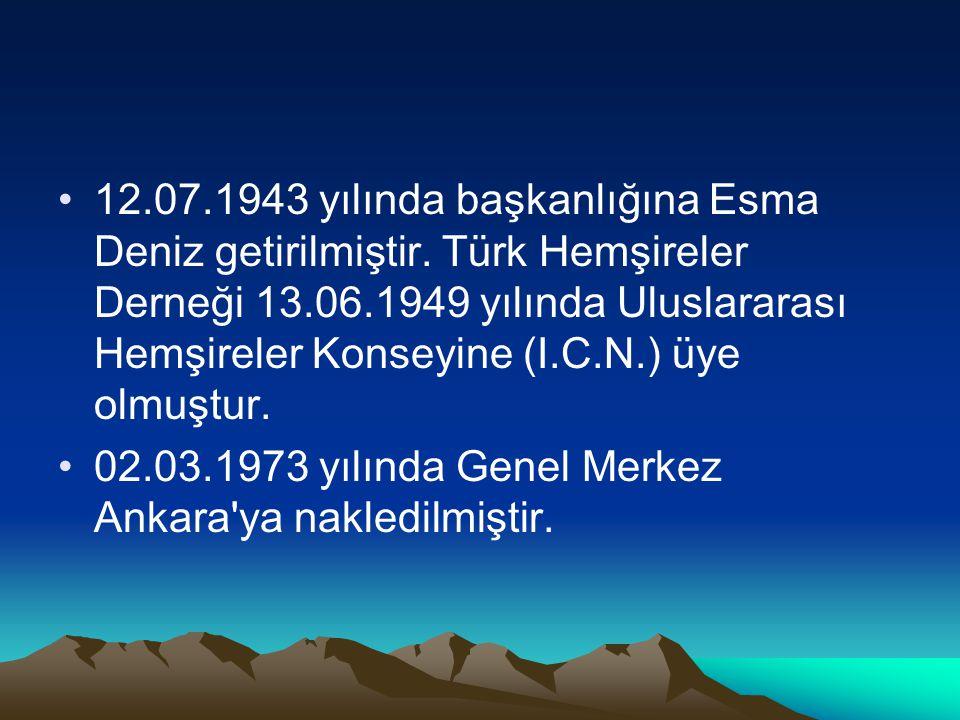 12.07.1943 yılında başkanlığına Esma Deniz getirilmiştir. Türk Hemşireler Derneği 13.06.1949 yılında Uluslararası Hemşireler Konseyine (I.C.N.) üye ol
