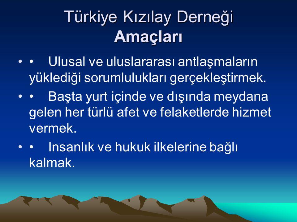 Türkiye Kızılay Derneği Amaçları Ulusal ve uluslararası antlaşmaların yüklediği sorumlulukları gerçekleştirmek. Başta yurt içinde ve dışında meydana g