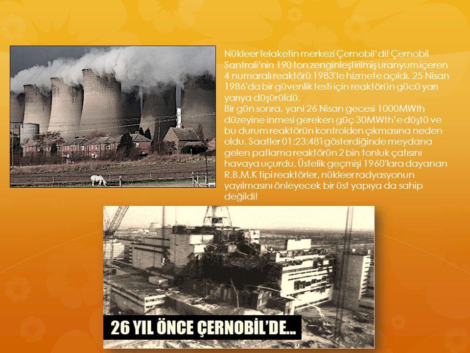 Nükleer felaketin merkezi Çernobil'di! Çernobil Santrali'nin 190 ton zenginleştirilmiş uranyum içeren 4 numaralı reaktörü 1983′te hizmete açıldı. 25 N