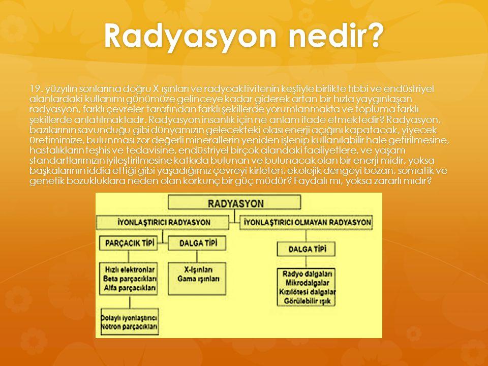 Radyasyon nedir? 19. yüzyılın sonlarına doğru X ışınları ve radyoaktivitenin keşfiyle birlikte tıbbi ve endüstriyel alanlardaki kullanımı günümüze gel