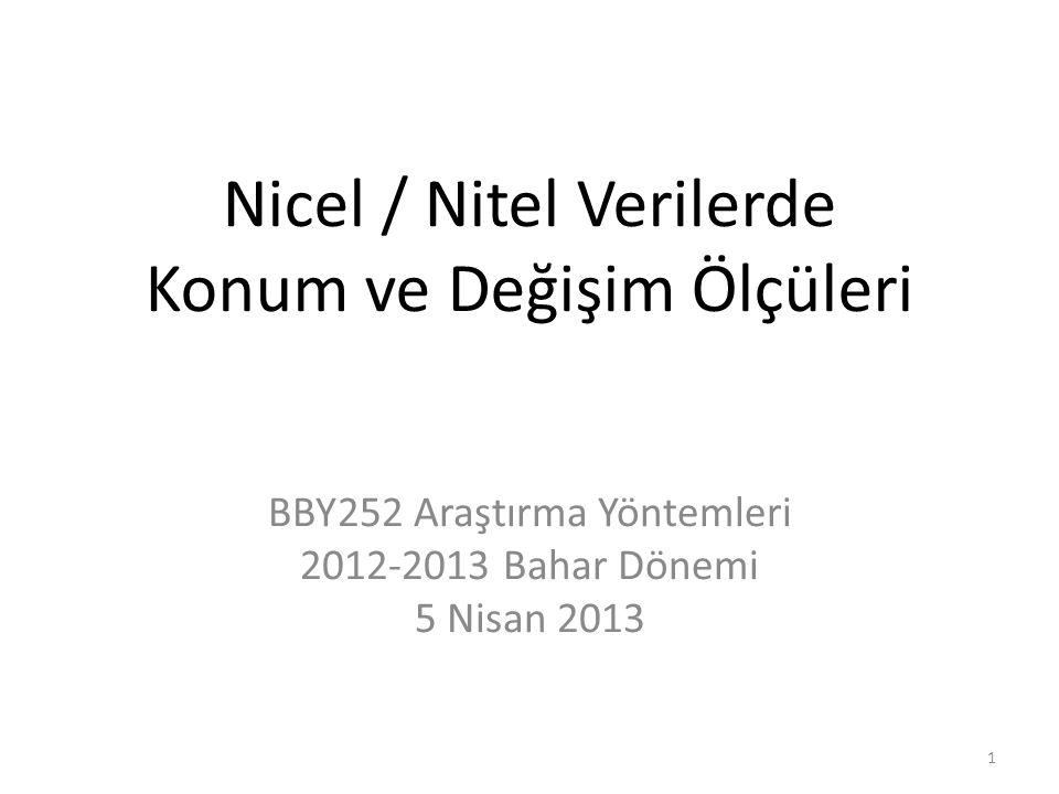 Nicel / Nitel Verilerde Konum ve Değişim Ölçüleri BBY252 Araştırma Yöntemleri 2012-2013 Bahar Dönemi 5 Nisan 2013 1