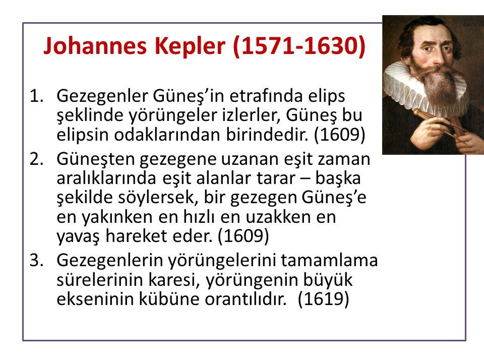 Johannes Kepler (1571-1630) 1.Gezegenler Güneş'in etrafında elips şeklinde yörüngeler izlerler, Güneş bu elipsin odaklarından birindedir. (1609) 2.Gün