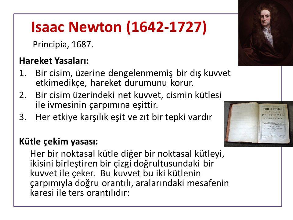 Isaac Newton (1642-1727) Hareket Yasaları: 1.Bir cisim, üzerine dengelenmemiş bir dış kuvvet etkimedikçe, hareket durumunu korur. 2.Bir cisim üzerinde