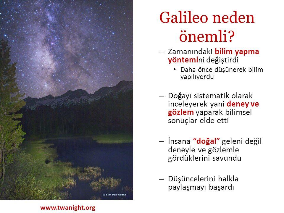 Galileo neden önemli? – Zamanındaki bilim yapma yöntemini değiştirdi Daha önce düşünerek bilim yapılıyordu – Doğayı sistematik olarak inceleyerek yani