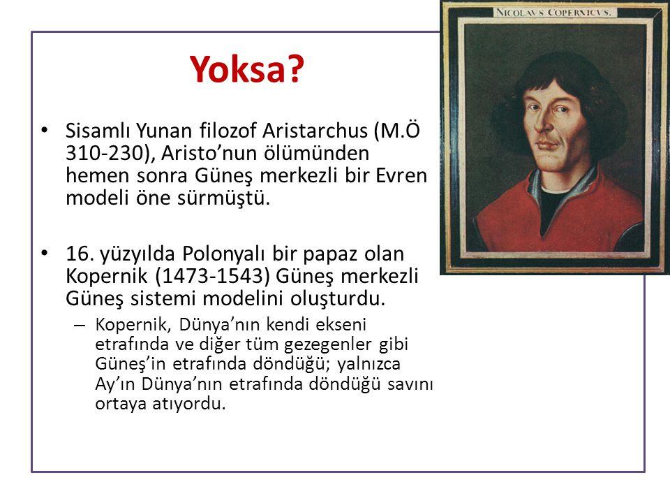 Sisamlı Yunan filozof Aristarchus (M.Ö 310-230), Aristo'nun ölümünden hemen sonra Güneş merkezli bir Evren modeli öne sürmüştü. 16. yüzyılda Polonyalı