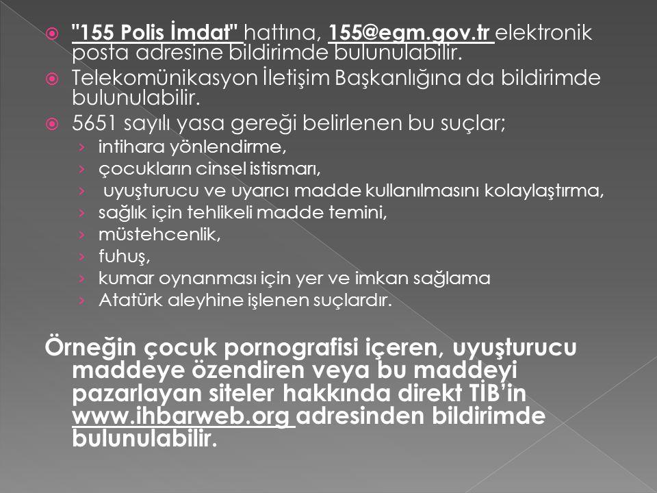  155 Polis İmdat hattına, 155@egm.gov.tr elektronik posta adresine bildirimde bulunulabilir.