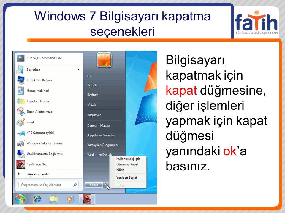 Windows 7 Bilgisayarı kapatma seçenekleri Bilgisayarı kapatmak için kapat düğmesine, diğer işlemleri yapmak için kapat düğmesi yanındaki ok'a basınız.