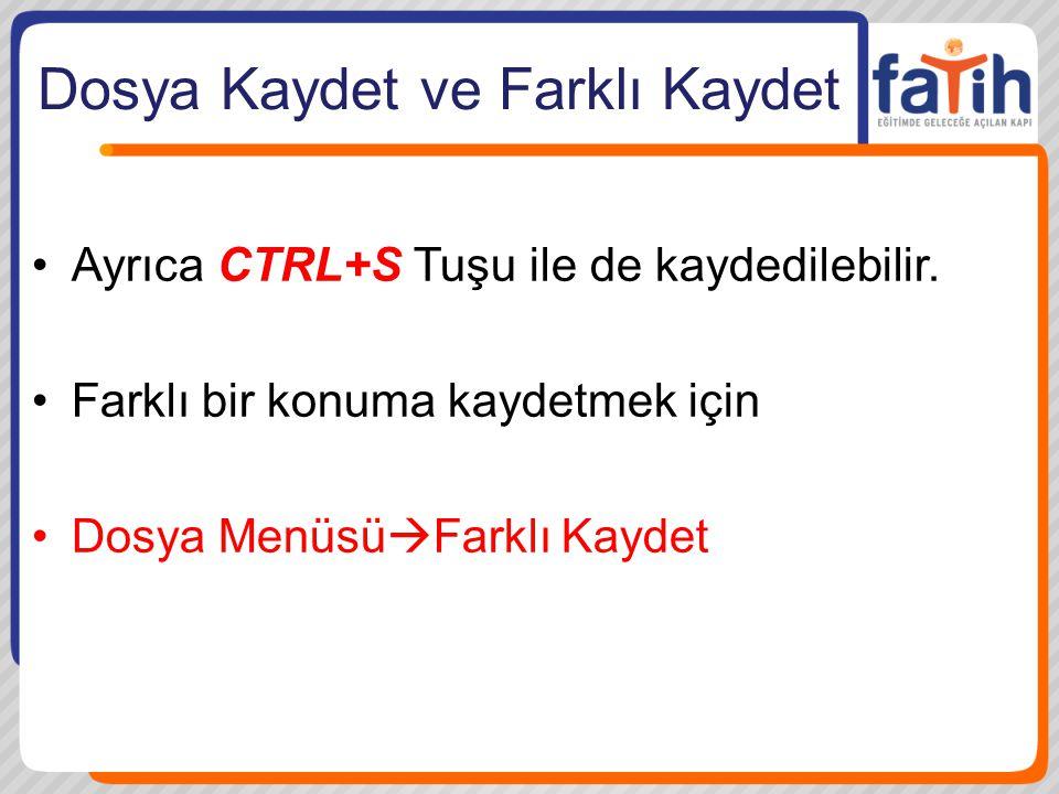 Dosya Kaydet ve Farklı Kaydet Ayrıca CTRL+S Tuşu ile de kaydedilebilir. Farklı bir konuma kaydetmek için Dosya Menüsü  Farklı Kaydet
