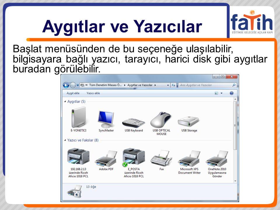 Aygıtlar ve Yazıcılar Başlat menüsünden de bu seçeneğe ulaşılabilir, bilgisayara bağlı yazıcı, tarayıcı, harici disk gibi aygıtlar buradan görülebilir