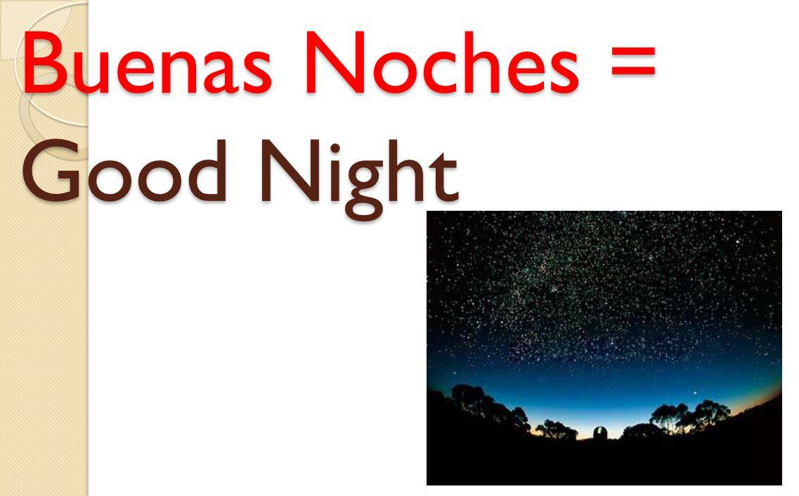 Buenas Noches = Good Night