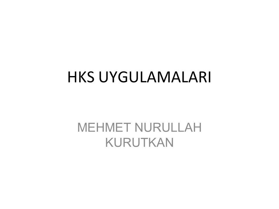 HKS UYGULAMALARI MEHMET NURULLAH KURUTKAN