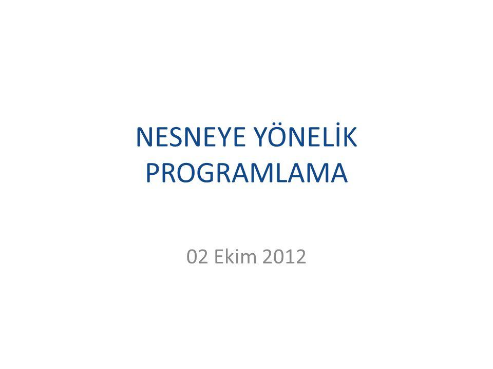 NESNEYE YÖNELİK PROGRAMLAMA 02 Ekim 2012