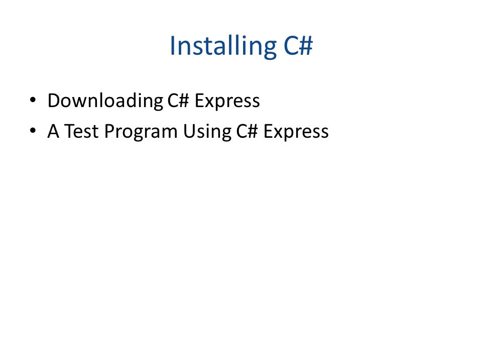 Installing C# Downloading C# Express A Test Program Using C# Express