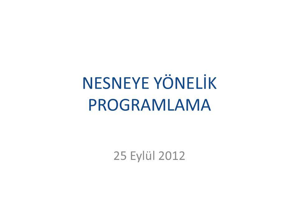 NESNEYE YÖNELİK PROGRAMLAMA 25 Eylül 2012