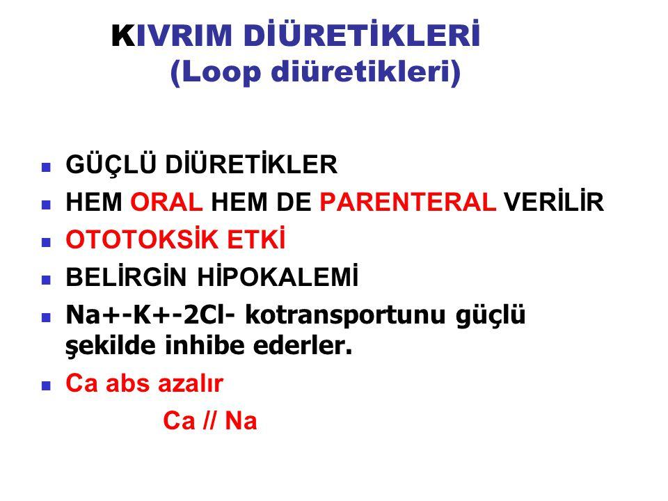 KIVRIM DİÜRETİKLERİ (Loop diüretikleri) GÜÇLÜ DİÜRETİKLER HEM ORAL HEM DE PARENTERAL VERİLİR OTOTOKSİK ETKİ BELİRGİN HİPOKALEMİ Na+-K+-2Cl- kotranspor