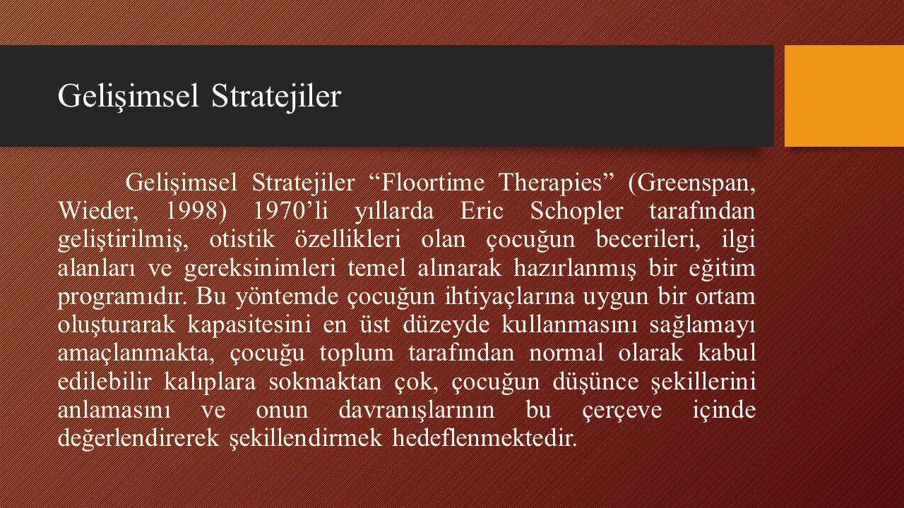 """Gelişimsel Stratejiler Gelişimsel Stratejiler """"Floortime Therapies"""" (Greenspan, Wieder, 1998) 1970'li yıllarda Eric Schopler tarafından geliştirilmiş,"""