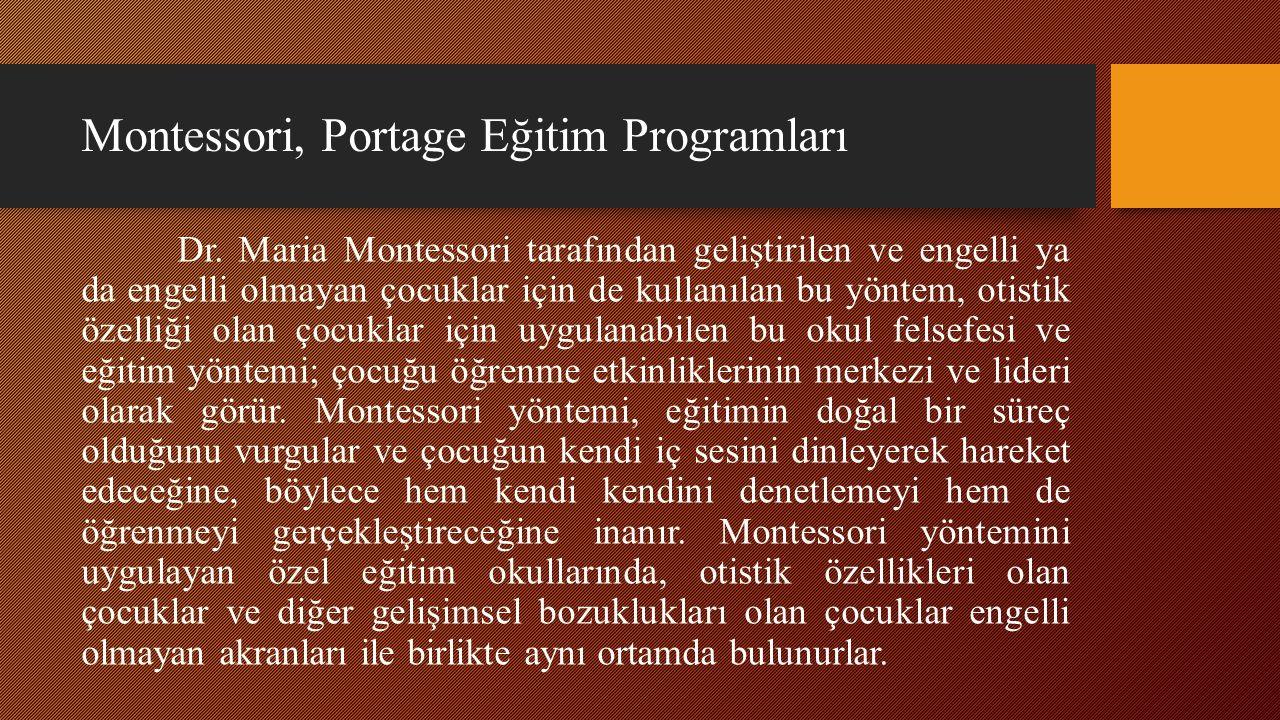 Montessori, Portage Eğitim Programları Dr. Maria Montessori tarafından geliştirilen ve engelli ya da engelli olmayan çocuklar için de kullanılan bu yö