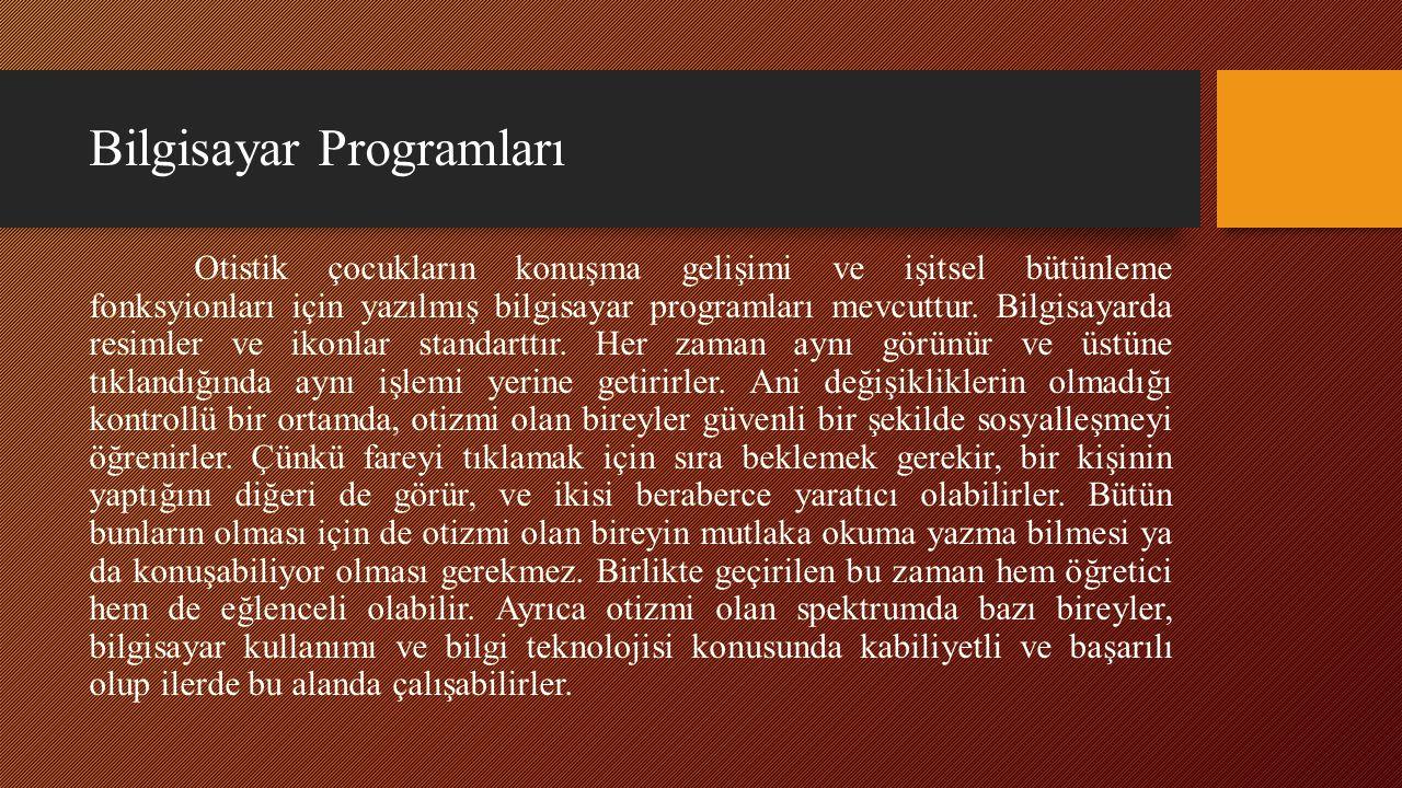 Bilgisayar Programları Otistik çocukların konuşma gelişimi ve işitsel bütünleme fonksyionları için yazılmış bilgisayar programları mevcuttur. Bilgisay