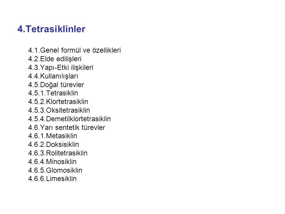 4.Tetrasiklinler 4.1.Genel formül ve özellikleri 4.2.Elde edilişleri 4.3.Yapı-Etki ilişkileri 4.4.Kullanılışları 4.5.Doğal türevler 4.5.1.Tetrasiklin