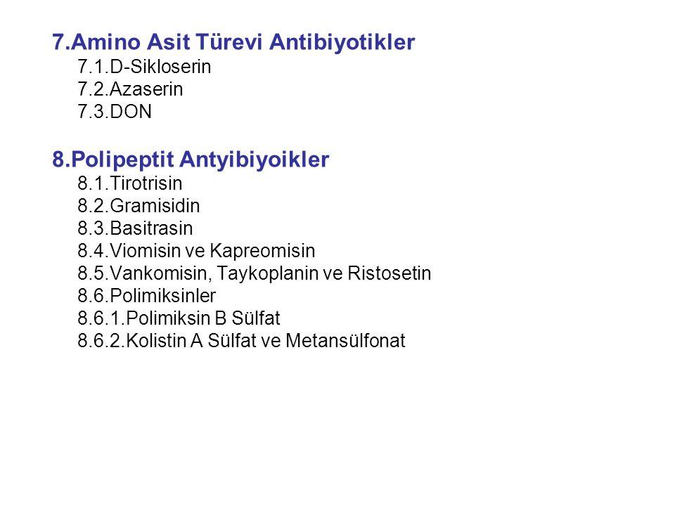 7.Amino Asit Türevi Antibiyotikler 7.1.D-Sikloserin 7.2.Azaserin 7.3.DON 8.Polipeptit Antyibiyoikler 8.1.Tirotrisin 8.2.Gramisidin 8.3.Basitrasin 8.4.