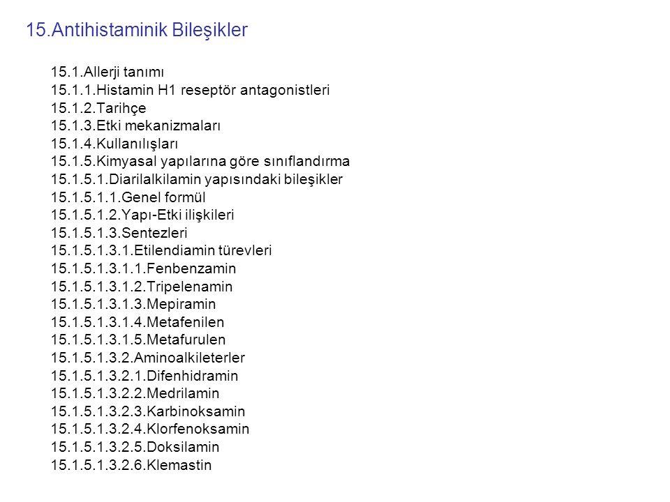 15.Antihistaminik Bileşikler 15.1.Allerji tanımı 15.1.1.Histamin H1 reseptör antagonistleri 15.1.2.Tarihçe 15.1.3.Etki mekanizmaları 15.1.4.Kullanılış