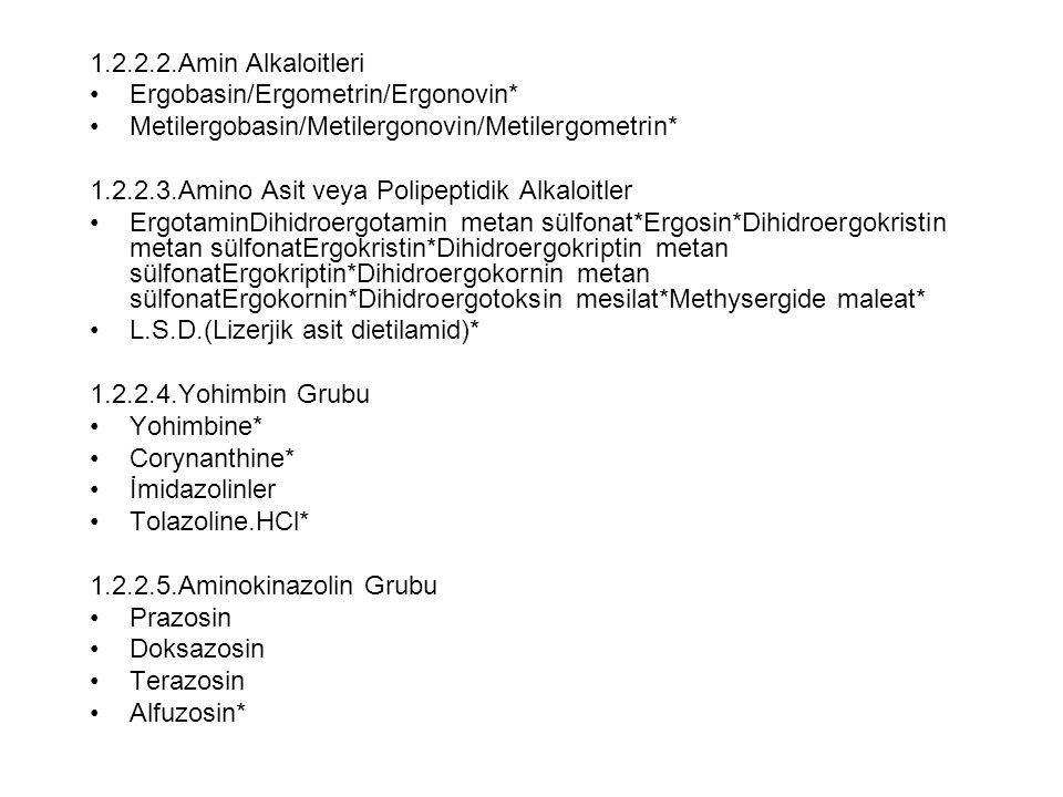 1.2.2.2.Amin Alkaloitleri Ergobasin/Ergometrin/Ergonovin* Metilergobasin/Metilergonovin/Metilergometrin* 1.2.2.3.Amino Asit veya Polipeptidik Alkaloit