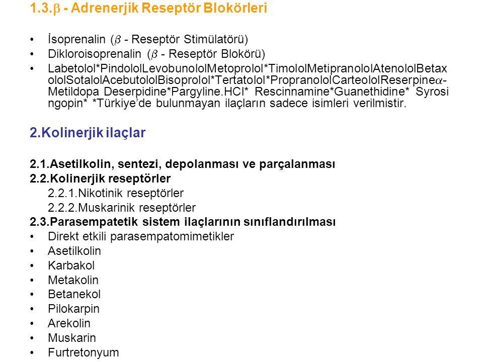 1.3.  - Adrenerjik Reseptör Blokörleri İsoprenalin (  - Reseptör Stimülatörü) Dikloroisoprenalin (  - Reseptör Blokörü) Labetolol*PindololLevobunol