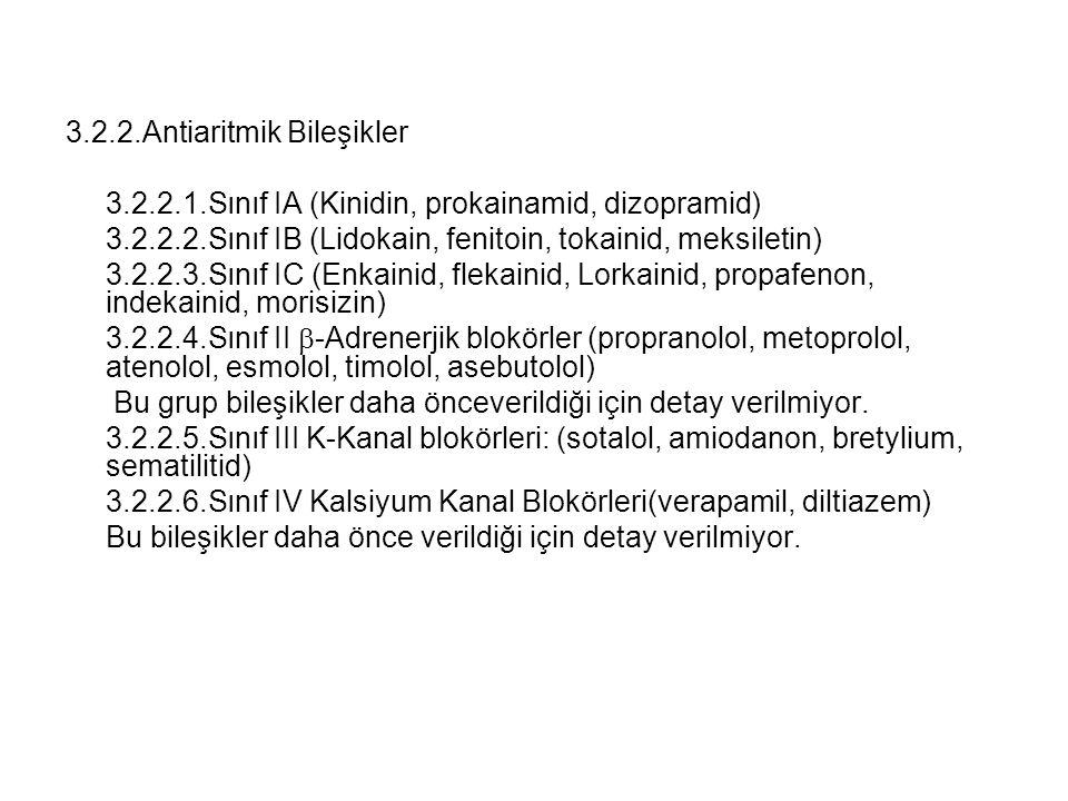 3.2.2.Antiaritmik Bileşikler 3.2.2.1.Sınıf IA (Kinidin, prokainamid, dizopramid) 3.2.2.2.Sınıf IB (Lidokain, fenitoin, tokainid, meksiletin) 3.2.2.3.S
