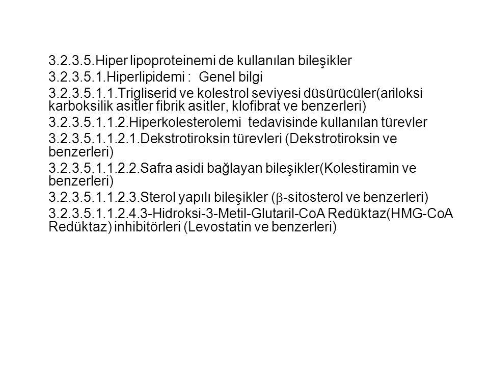 3.2.3.5.Hiper lipoproteinemi de kullanılan bileşikler 3.2.3.5.1.Hiperlipidemi : Genel bilgi 3.2.3.5.1.1.Trigliserid ve kolestrol seviyesi düsürücüler(