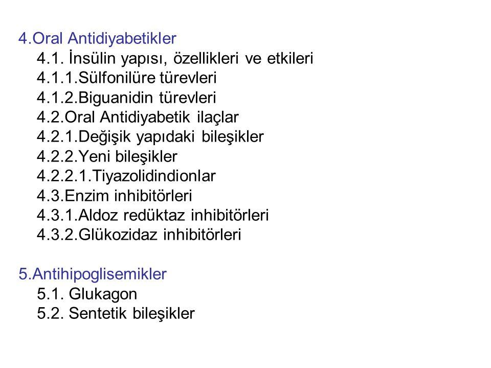 4.Oral Antidiyabetikler 4.1. İnsülin yapısı, özellikleri ve etkileri 4.1.1.Sülfonilüre türevleri 4.1.2.Biguanidin türevleri 4.2.Oral Antidiyabetik ila