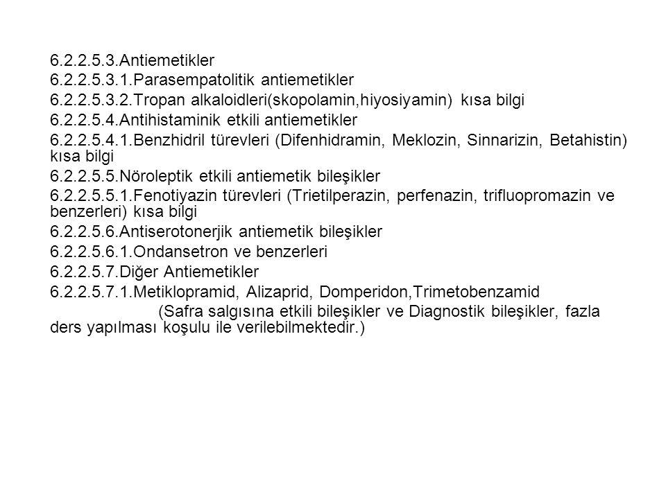 6.2.2.5.3.Antiemetikler 6.2.2.5.3.1.Parasempatolitik antiemetikler 6.2.2.5.3.2.Tropan alkaloidleri(skopolamin,hiyosiyamin) kısa bilgi 6.2.2.5.4.Antihi
