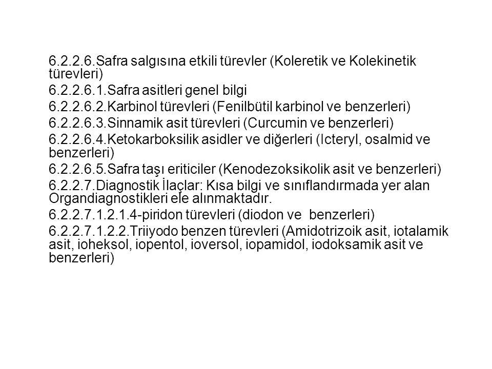 6.2.2.6.Safra salgısına etkili türevler (Koleretik ve Kolekinetik türevleri) 6.2.2.6.1.Safra asitleri genel bilgi 6.2.2.6.2.Karbinol türevleri (Fenilb