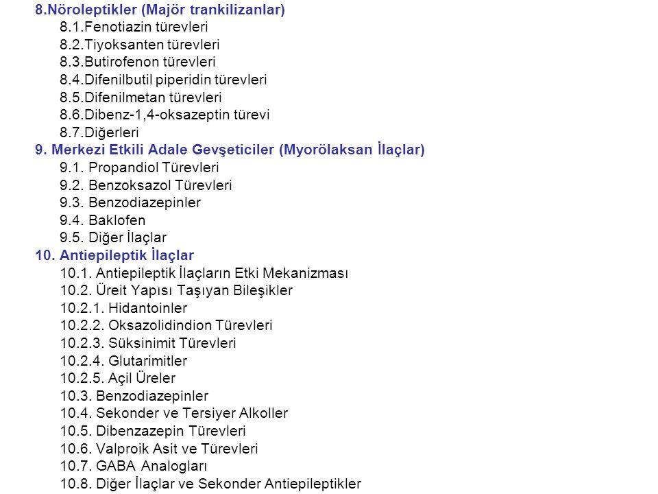 8.Nöroleptikler (Majör trankilizanlar) 8.1.Fenotiazin türevleri 8.2.Tiyoksanten türevleri 8.3.Butirofenon türevleri 8.4.Difenilbutil piperidin türevle