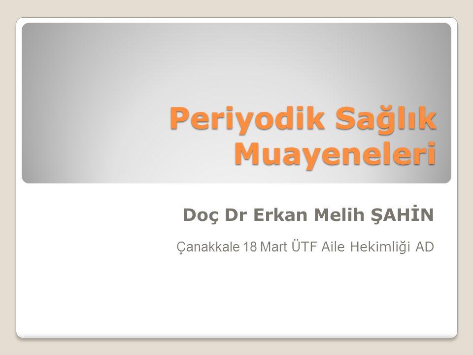 Periyodik Sağlık Muayeneleri Doç Dr Erkan Melih ŞAHİN Çanakkale 18 Mart ÜTF Aile Hekimliği AD