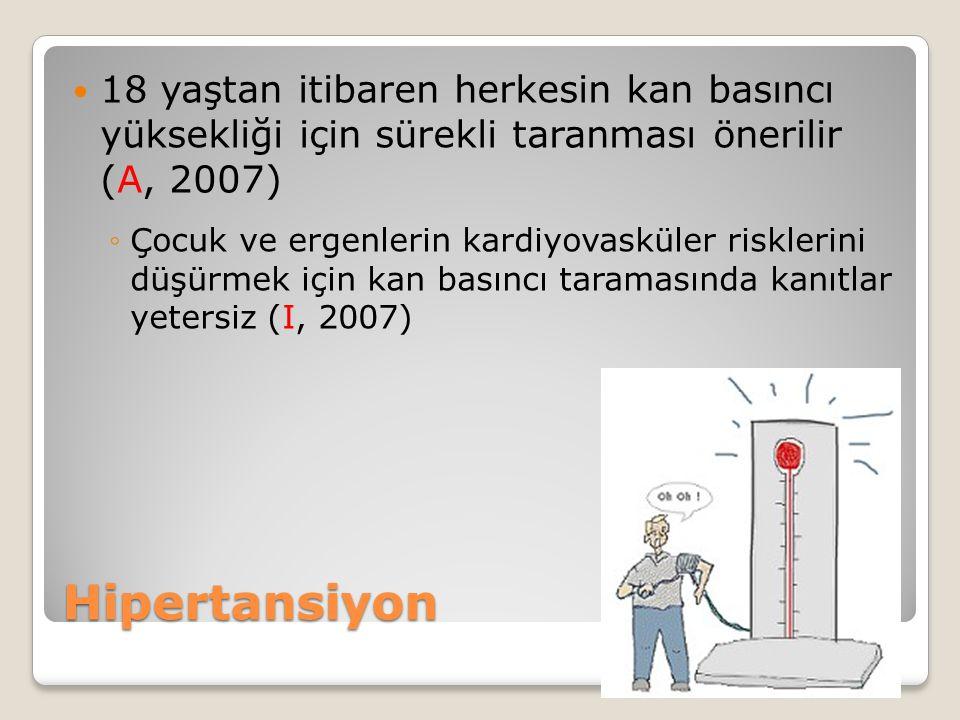 Hipertansiyon 18 yaştan itibaren herkesin kan basıncı yüksekliği için sürekli taranması önerilir (A, 2007) ◦Çocuk ve ergenlerin kardiyovasküler riskle