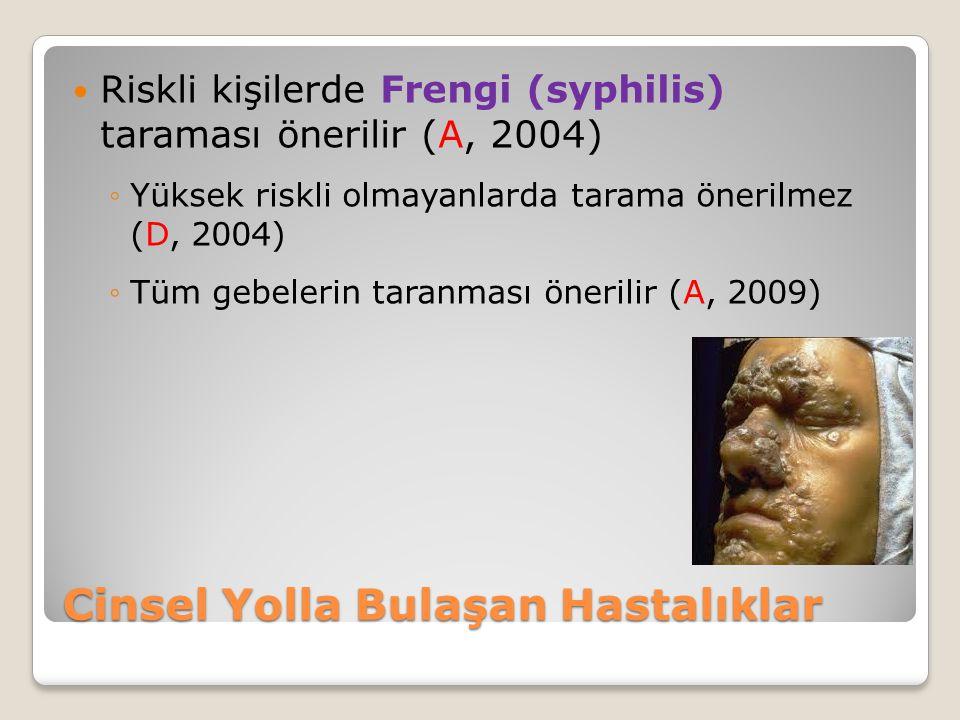Cinsel Yolla Bulaşan Hastalıklar Riskli kişilerde Frengi (syphilis) taraması önerilir (A, 2004) ◦Yüksek riskli olmayanlarda tarama önerilmez (D, 2004)
