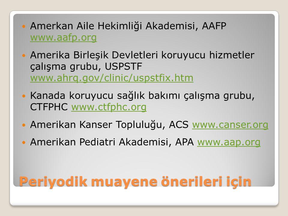 Periyodik muayene önerileri için Amerkan Aile Hekimliği Akademisi, AAFP www.aafp.org www.aafp.org Amerika Birleşik Devletleri koruyucu hizmetler çalış
