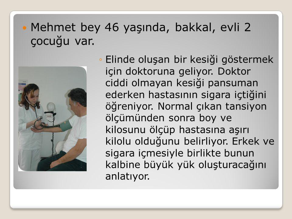Mehmet bey 46 yaşında, bakkal, evli 2 çocuğu var. ◦Elinde oluşan bir kesiği göstermek için doktoruna geliyor. Doktor ciddi olmayan kesiği pansuman ede