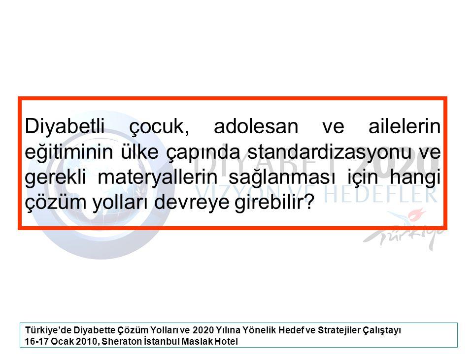Türkiye'de Diyabette Çözüm Yolları ve 2020 Yılına Yönelik Hedef ve Stratejiler Çalıştayı 16-17 Ocak 2010, Sheraton İstanbul Maslak Hotel Diyabetli çoc
