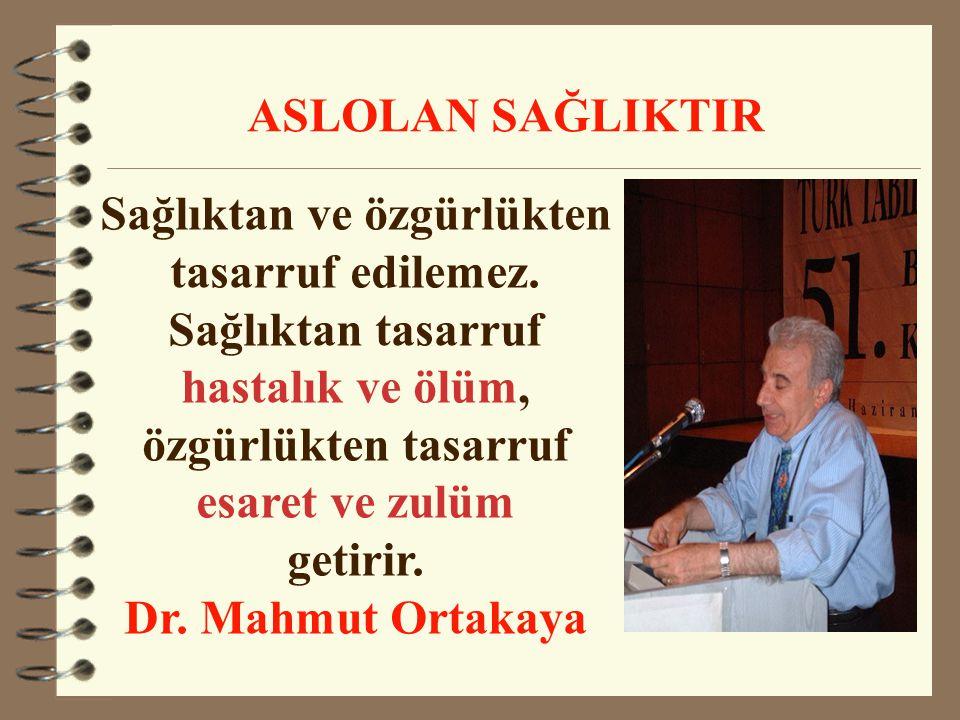 Sağlıktan ve özgürlükten tasarruf edilemez. Sağlıktan tasarruf hastalık ve ölüm, özgürlükten tasarruf esaret ve zulüm getirir. Dr. Mahmut Ortakaya ASL