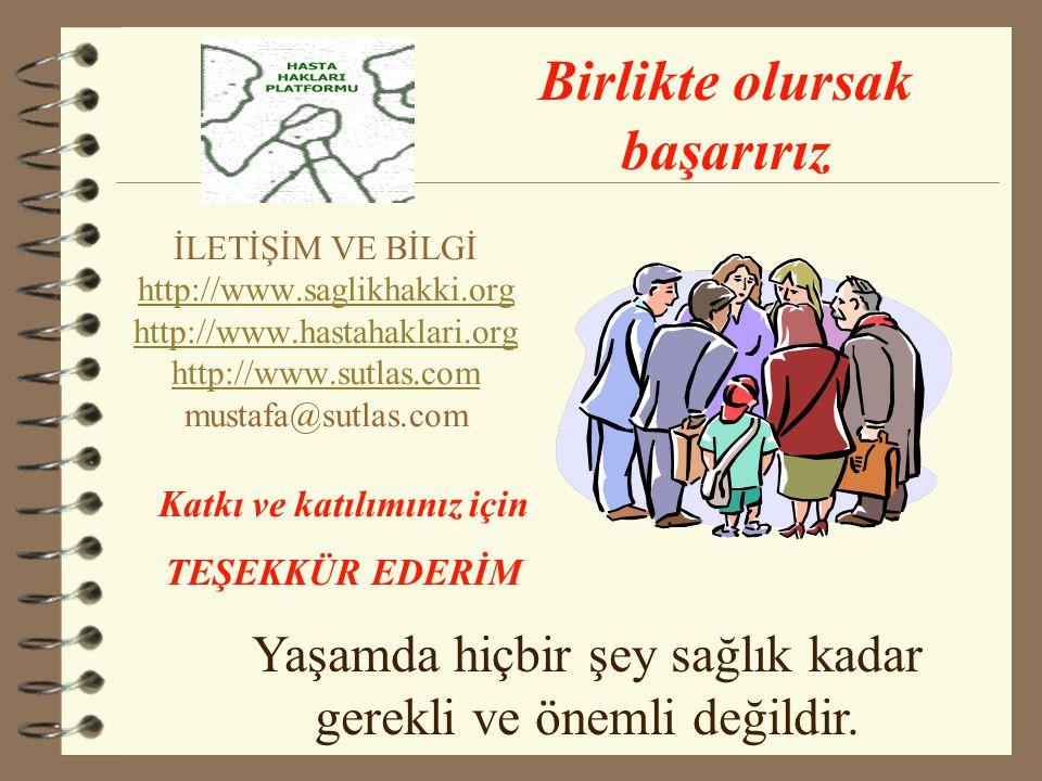 İLETİŞİM VE BİLGİ http://www.saglikhakki.org http://www.hastahaklari.org http://www.sutlas.com mustafa@sutlas.com http://www.saglikhakki.org http://www.hastahaklari.org http://www.sutlas.com Yaşamda hiçbir şey sağlık kadar gerekli ve önemli değildir.