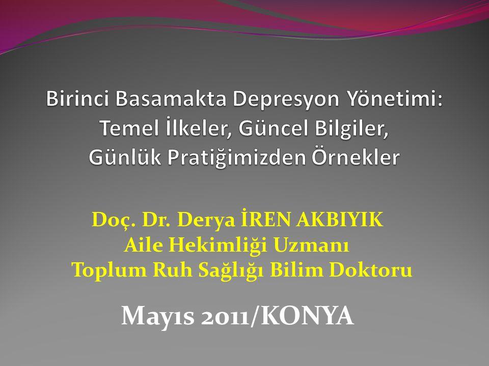 Doç. Dr. Derya İREN AKBIYIK Aile Hekimliği Uzmanı Toplum Ruh Sağlığı Bilim Doktoru Mayıs 2011/KONYA