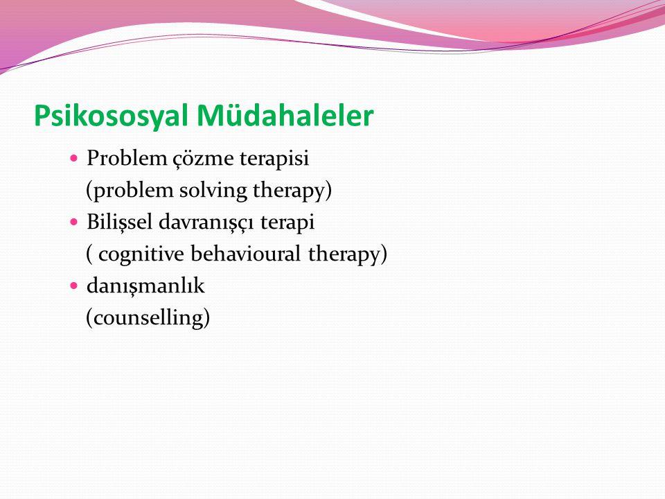 Psikososyal Müdahaleler Problem çözme terapisi (problem solving therapy) Bilişsel davranışçı terapi ( cognitive behavioural therapy) danışmanlık (counselling)