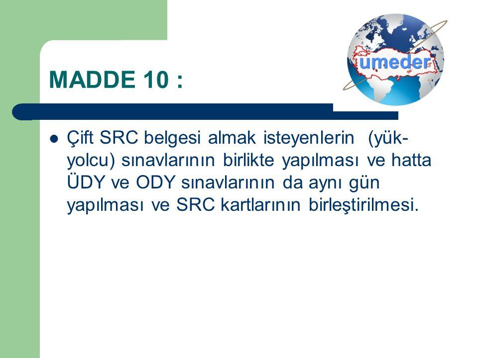 MADDE 10 : Çift SRC belgesi almak isteyenlerin (yük- yolcu) sınavlarının birlikte yapılması ve hatta ÜDY ve ODY sınavlarının da aynı gün yapılması ve