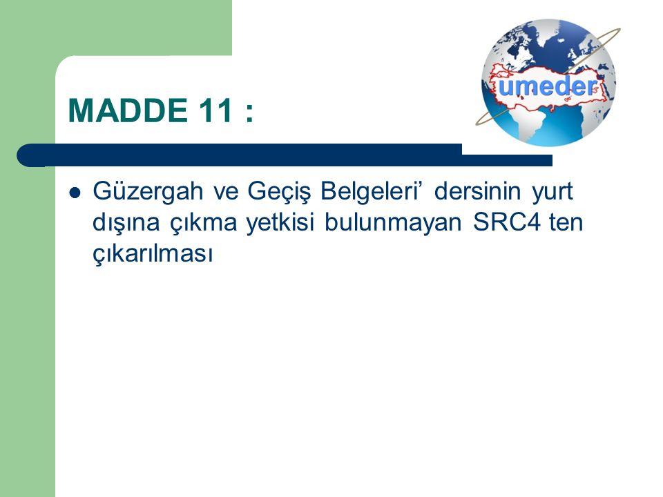 MADDE 11 : Güzergah ve Geçiş Belgeleri' dersinin yurt dışına çıkma yetkisi bulunmayan SRC4 ten çıkarılması