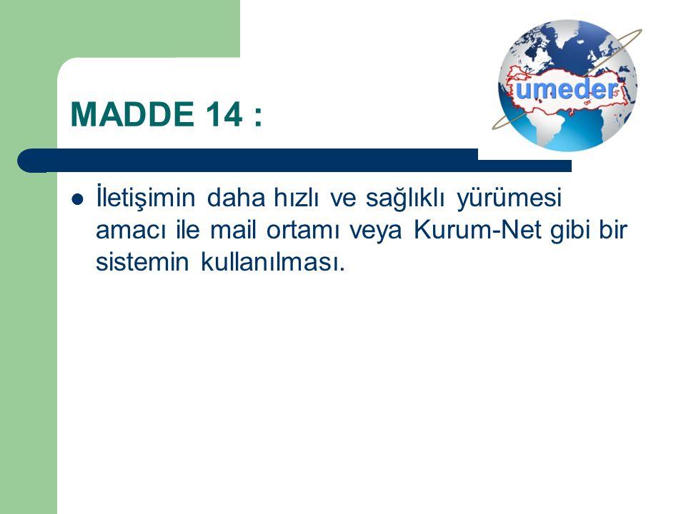 MADDE 14 : İletişimin daha hızlı ve sağlıklı yürümesi amacı ile mail ortamı veya Kurum-Net gibi bir sistemin kullanılması.