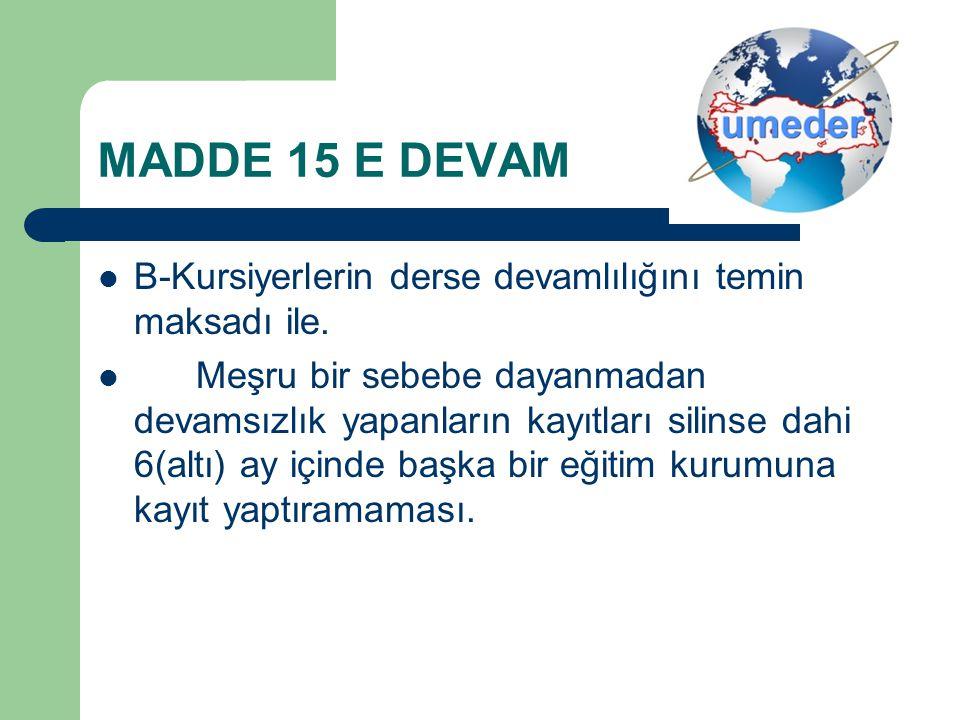 MADDE 15 E DEVAM B-Kursiyerlerin derse devamlılığını temin maksadı ile. Meşru bir sebebe dayanmadan devamsızlık yapanların kayıtları silinse dahi 6(al