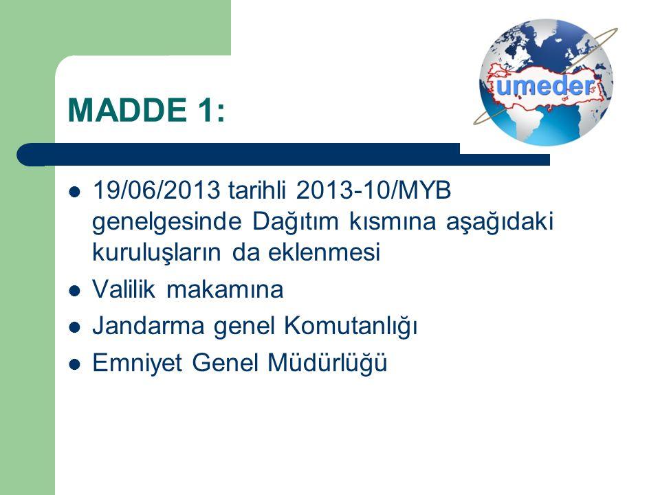 MADDE 1: 19/06/2013 tarihli 2013-10/MYB genelgesinde Dağıtım kısmına aşağıdaki kuruluşların da eklenmesi Valilik makamına Jandarma genel Komutanlığı E