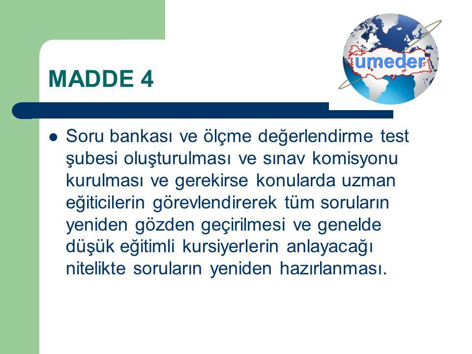 MADDE 4 Soru bankası ve ölçme değerlendirme test şubesi oluşturulması ve sınav komisyonu kurulması ve gerekirse konularda uzman eğiticilerin görevlend